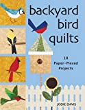 Backyard Bird Quilts: 18 Paper-Pieced Projects