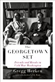 The Georgetown Set: Friends and Rivals in Cold War Washington