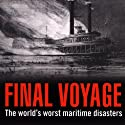 Final Voyage: The World's Worst Maritime Disasters (       UNABRIDGED) by Jonathan Eyers Narrated by Matthew Waterson