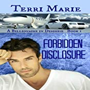 Forbidden Disclosure: A Billionaire in Disguise, Book 1 | [Terri Marie]