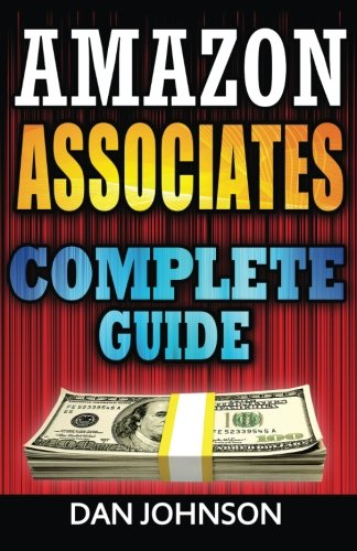 Amazon Associates: Complete Guide: Make Money Online with Amazon Associates: The Amazon Associates Bible: A Step-By-Step Guide on Amazon Associates Affiliate Program