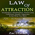 Law of Attraction, Third Edition: Visualization, Manifestation, Attract Love, Fulfillment, Wealth, Happiness & Get What You Want Audiobook by Zac Dixon Narrated by Chris Chappell