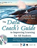 The Data Coachs Guide to Improving Learning for All Students: Unleashing the Power of Collaborative Inquiry
