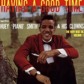 Having A Good Time with Huey 'Piano' Smith & His Clowns - The Very Best Of, Volume 1