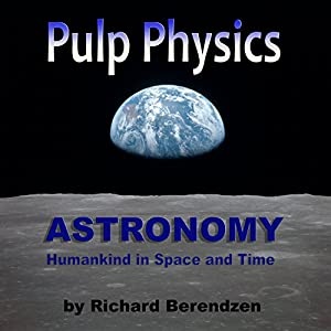 Pulp Physics: Astronomy: Humankind in Space and Time | [Dr. Richard Berendzen]