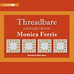 Threadbare: A Needlecraft Mystery (       UNABRIDGED) by Monica Ferris Narrated by Susan Boyce