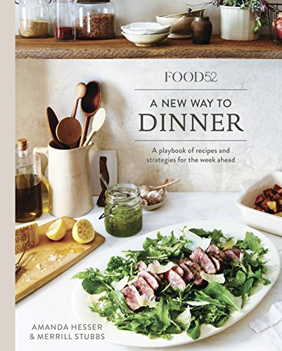 Download Food52 A New Way to Dinner: A Playbook of Recipes and Strategies for the Week Ahead