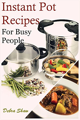 The Healthy Instant Pot Pressure Cooker Cookbook: A Simple Pressure Cooker Guide for Busy People - Delicious Meals, Quick and Easy Recipes(Volume 1) by MADILY BAILEY