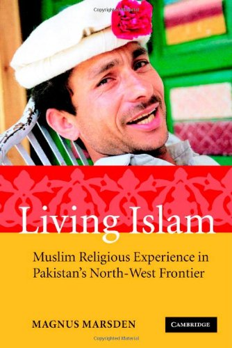 Living Islam: Muslim Religious Experience in Pakistan's North-West Frontier