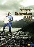Schweizer Käse: Von Urkäsen, traditionellen Käsesorten und Käsekünstlern: Ursprünge, traditionelle Sorten und neue Kreation