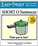 Short O Sentences: Practice Reading Phonics Vowel Sounds with 100% Sight Words (Learn to Read With Phonics Sentences Book 4)