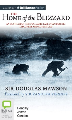 The Home of the Blizzard: An Australian Hero's Classic Tale of Antarctic Discovery and Adventure