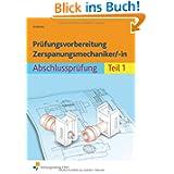 Prüfungsvorbereitung Zerspanungsmechanike... Abschlussprüfung Teil 1. Aufgabenbuch und Lösungen: Abschlussprüfung...