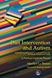 Diet Intervention and Autism: Implementing the Gluten Free and Casein Free Diet for Autistic Children and Adults : A Practical Guide for Parents
