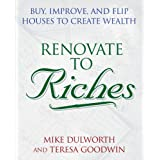 Renovate to Riches: Buy, Improve, and Flip Houses to Create Wealth ~ Mike Dulworth