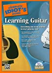 The Complete Idiot's Guide to Learning Guitar: Everything You Need to Know to Start Playing Now!