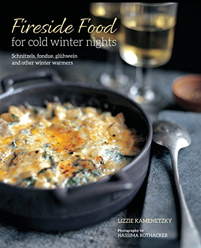 Fireside Food for Cold Winter Nights: Dumplings, fondue, gluhwein and other winter warmers by Lizzie Kamenetzky