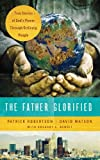 The Father Glorified: True Stories of Gods Power Through Ordinary People