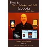 How to Make, Market and Sell Ebooks - All for FREE: Ebooksuccess4free ~ Jason Matthews