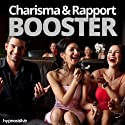 Charisma and Rapport Booster Hypnosis: Charm Everyone You Meet, with Hypnosis  by Hypnosis Live Narrated by Hypnosis Live