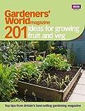 Gardeners' World Magazine Gardeners' World: 201 Ideas for Growing Fruit and Veg