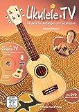 Ukulele-TV: Ukulelen-Schule ohne Noten mit DVD: Das Ukulelen-Buch mit 90 Videos f�r Anf�nger und Gitarristen