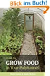 How to Grow Food in Your Polytunnel:...