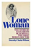 Lone Woman: The Story of Elizabeth Blackwell, the First Woman Doctor. (0316944882) by Wilson, Dorothy Clarke.