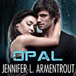 Opal: Lux, Book 3 (       UNABRIDGED) by Jennifer L. Armentrout Narrated by Justine Eyre