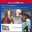 The Modern Scholar: Upon This Rock: A History of the Papacy from Peter to John Paul II (       UNABRIDGED) by Thomas F. Madden Narrated by Thomas F. Madden