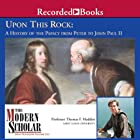 The Modern Scholar: Upon This Rock: A History of the Papacy from Peter to John Paul II Vortrag von Thomas F. Madden Gesprochen von: Thomas F. Madden