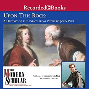 The Modern Scholar: Upon This Rock: A History of the Papacy from Peter to John Paul II Lecture