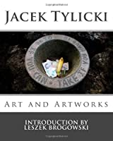 Jacek Tylicki: Art and Artworks