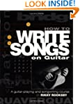 How to Write Songs on Guitar: A Guita...
