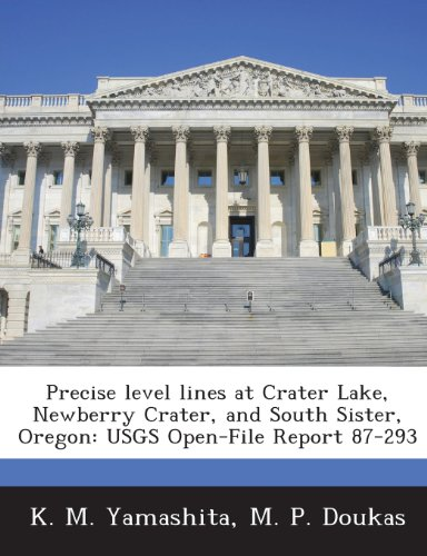 Precise Level Lines at Crater Lake, Newberry Crater, and South Sister, Oregon: Usgs Open-File Report 87-293