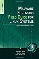 Malware Forensics Field Guide for Linux Systems Front Cover