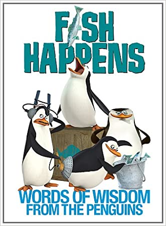 Fish Happens: Words of Wisdom From the Penguins (The Penguins of Madagascar)