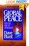 Global Peace and the Rise of Antichrist: Communism, Ecumenism and the New World Order (Dave Hunt Classics)
