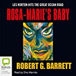Rosa-Marie's Baby (       UNABRIDGED) by Robert G Barrett Narrated by Dino Marnika