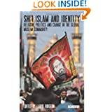 Shi'i Islam and Identity: Religion, Politics and Change in the Global Muslim Community (Library of Modern Religion...