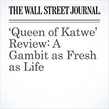 'Queen of Katwe' Review: A Gambit as Fresh as Life Other by Joe Morgenstern Narrated by Paul Ryden