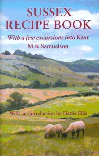 Sussex Recipe Book: With a Few Excursions into Kent (Southover Press Historic Cookery and Housekeeping)