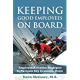 Keeping Good Employees On Board: Employee Retention Strategies to Navigate Any Economic Stormby Dawn McCooey