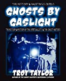 Ghosts by Gaslight (1892523493) by Taylor, Troy