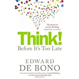 Think!: Before It's Too Late: Twenty Three Reasons Why World Thinking is So Poorby Edward de Bono