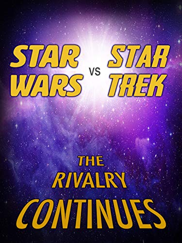 Star Wars vs. Star Trek The Rivalry Continues