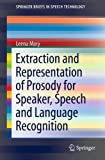Extraction and Representation of Prosody for Speaker, Speech and Language Recognition (SpringerBriefs in Electrical and Computer Engineering / SpringerBriefs in Speech Technology)