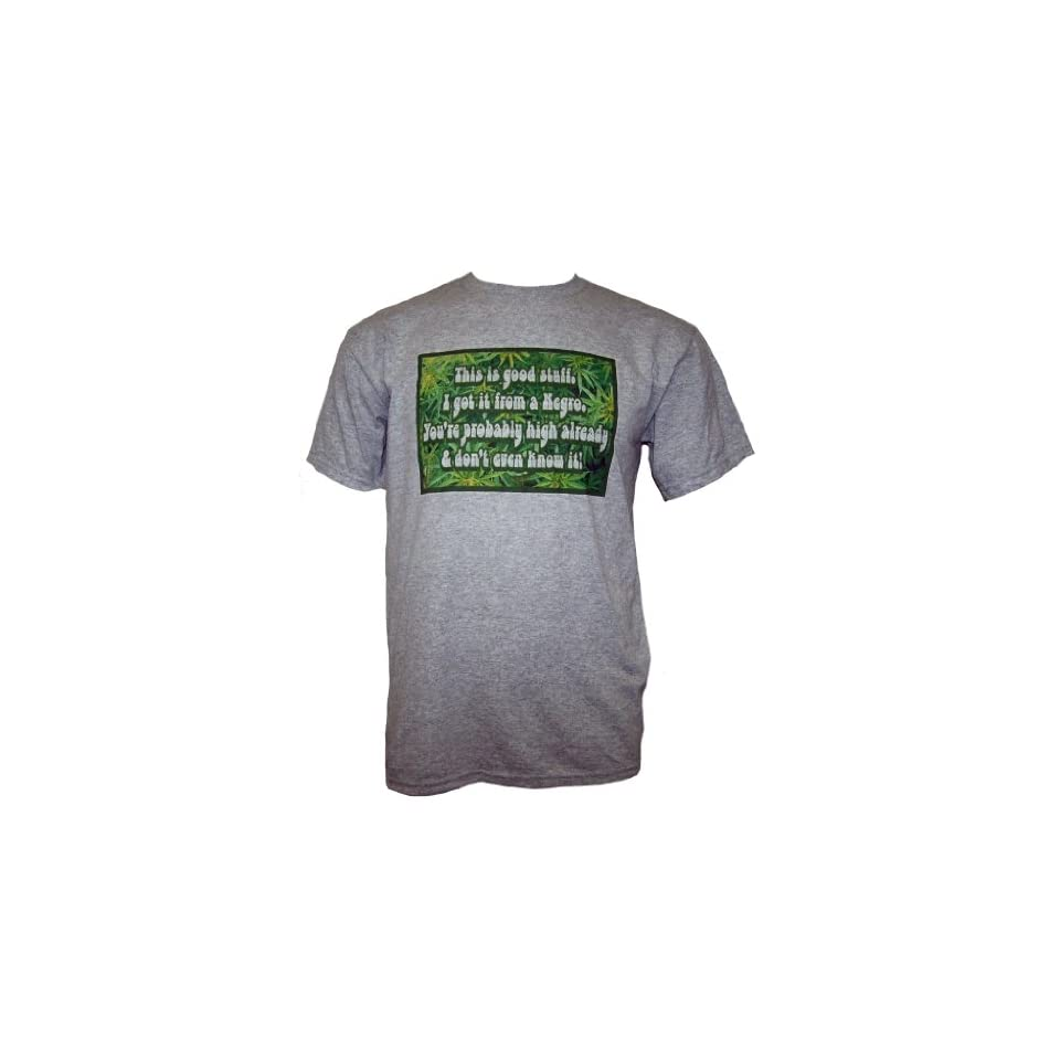 Caddyshack THIS IS GOOD STUFF. I GOT IT FROM A NEGRO. YOURE PROBABLY HIGH ALREADY & DONT EVEN KNOW IT Mens Short Sleeve T Shirt   Gry M