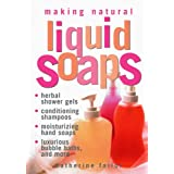 Making Natural Liquid Soaps: Herbal Shower Gels, Conditioning Shampoos,  Moisturizing Hand Soaps, Luxurious Bubble Baths, and more ~ Catherine Failor