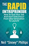 The Rapid Entrepreneur: How To Quit Your Job And Start A Business! From Idea Generation To Launch!: The Entrepreneurs guide to starting a successful business